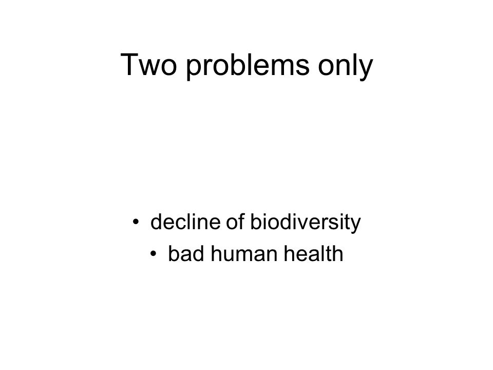 Two problems only decline of biodiversity bad human health