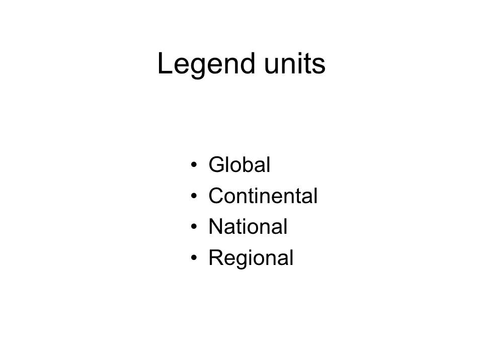 Legend units Global Continental National Regional