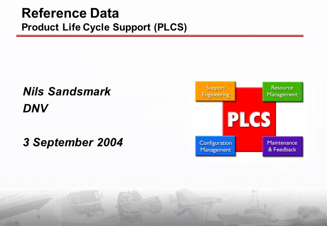 Reference Data Product Life Cycle Support (PLCS) Nils Sandsmark DNV 3 September 2004