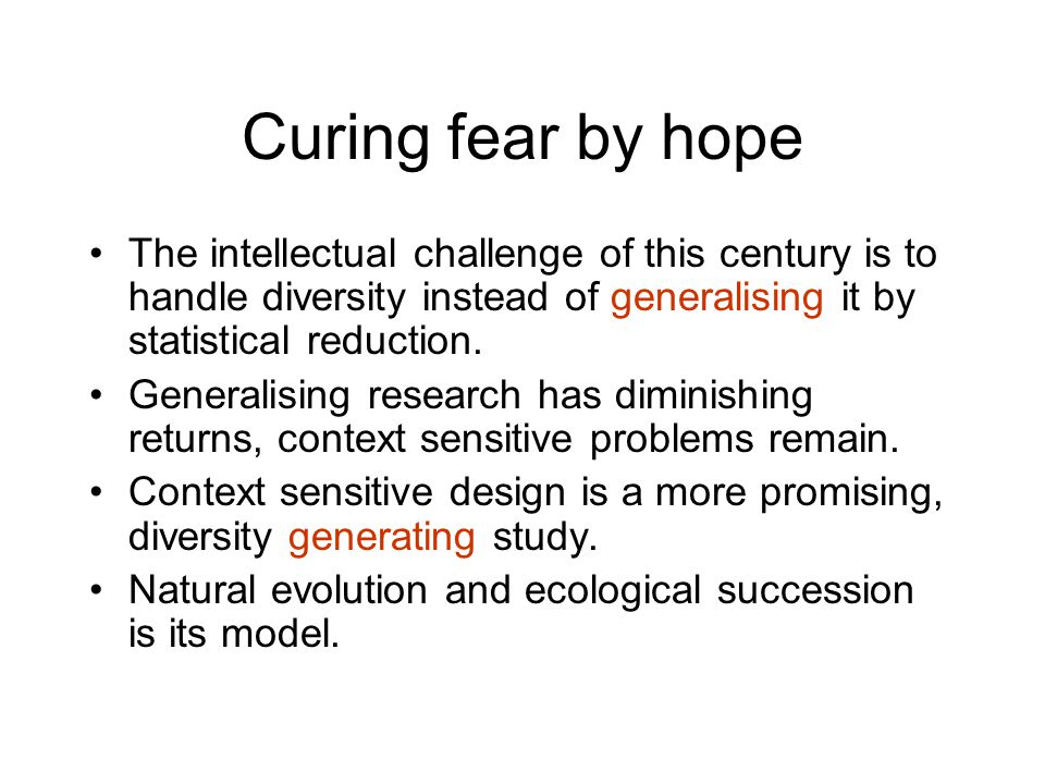 Curing fear by hope The intellectual challenge of this century is to handle diversity instead of generalising it by statistical reduction.