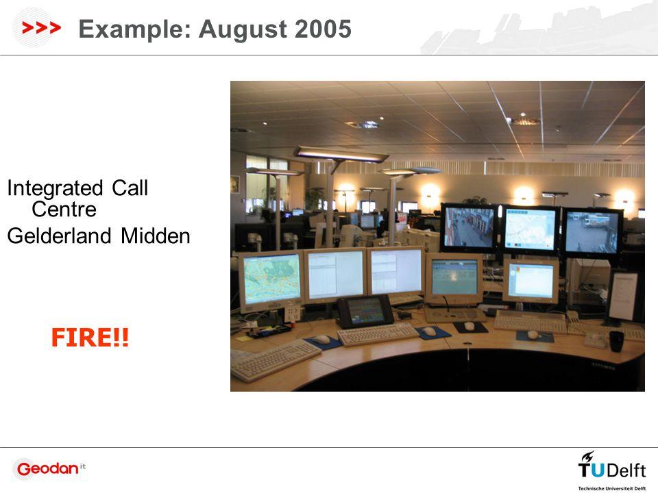 Example: August 2005 Integrated Call Centre Gelderland Midden FIRE!!