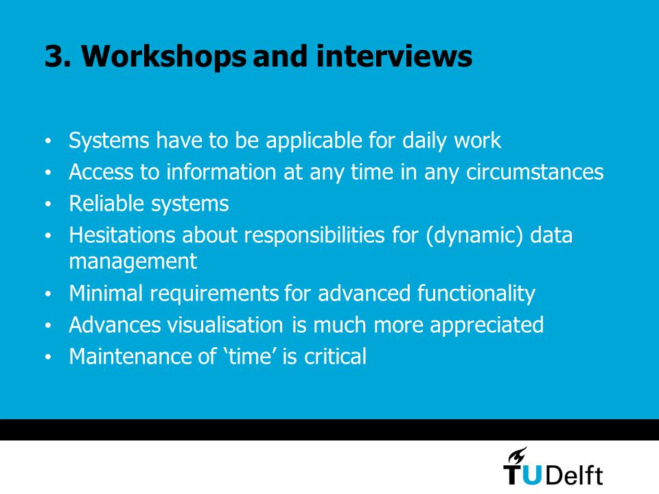 3. Workshops and interviews Systems have to be applicable for daily work Access to information at any time in any circumstances Reliable systems Hesit