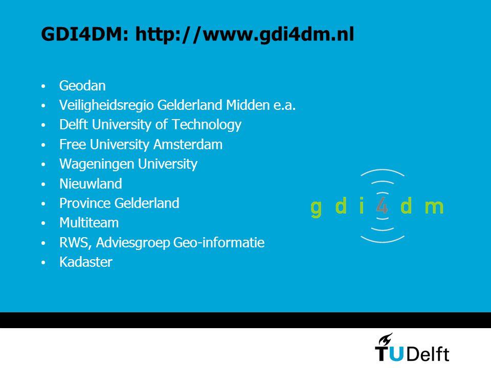 GDI4DM: http://www.gdi4dm.nl Geodan Veiligheidsregio Gelderland Midden e.a. Delft University of Technology Free University Amsterdam Wageningen Univer