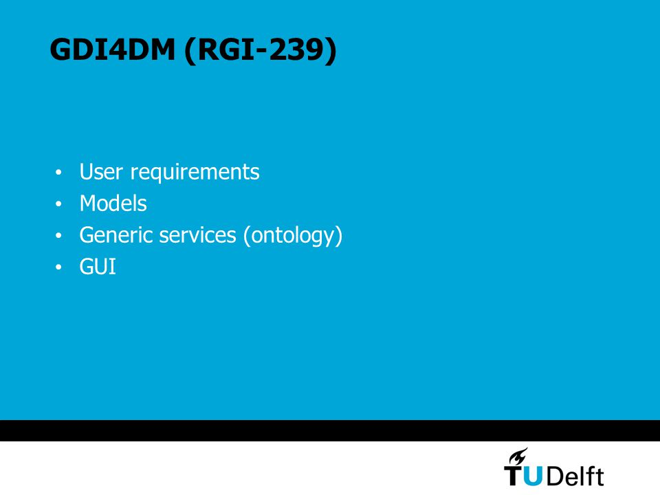 GDI4DM (RGI-239) User requirements Models Generic services (ontology) GUI