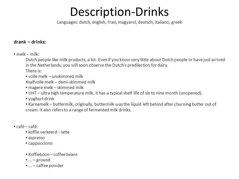 Description-Drinks Languages: dutch, english, frasi, magyarul, deutsch, italiano, greek drank – drinks: melk – milk: Dutch people like milk products, a lot.