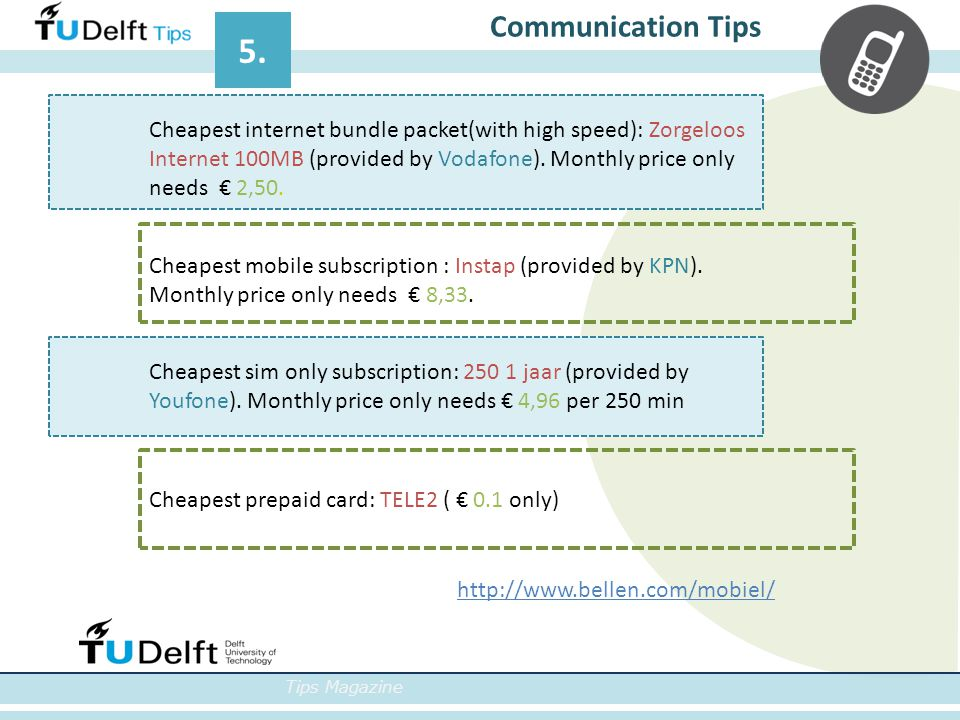 Tips Magazine Communication Tips 5. Cheapest internet bundle packet(with high speed): Zorgeloos Internet 100MB (provided by Vodafone). Monthly price o