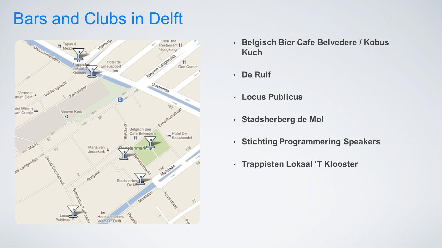Bars and Clubs in Delft Belgisch Bier Cafe Belvedere / Kobus Kuch De Ruif Locus Publicus Stadsherberg de Mol Stichting Programmering Speakers Trappisten Lokaal 'T Klooster