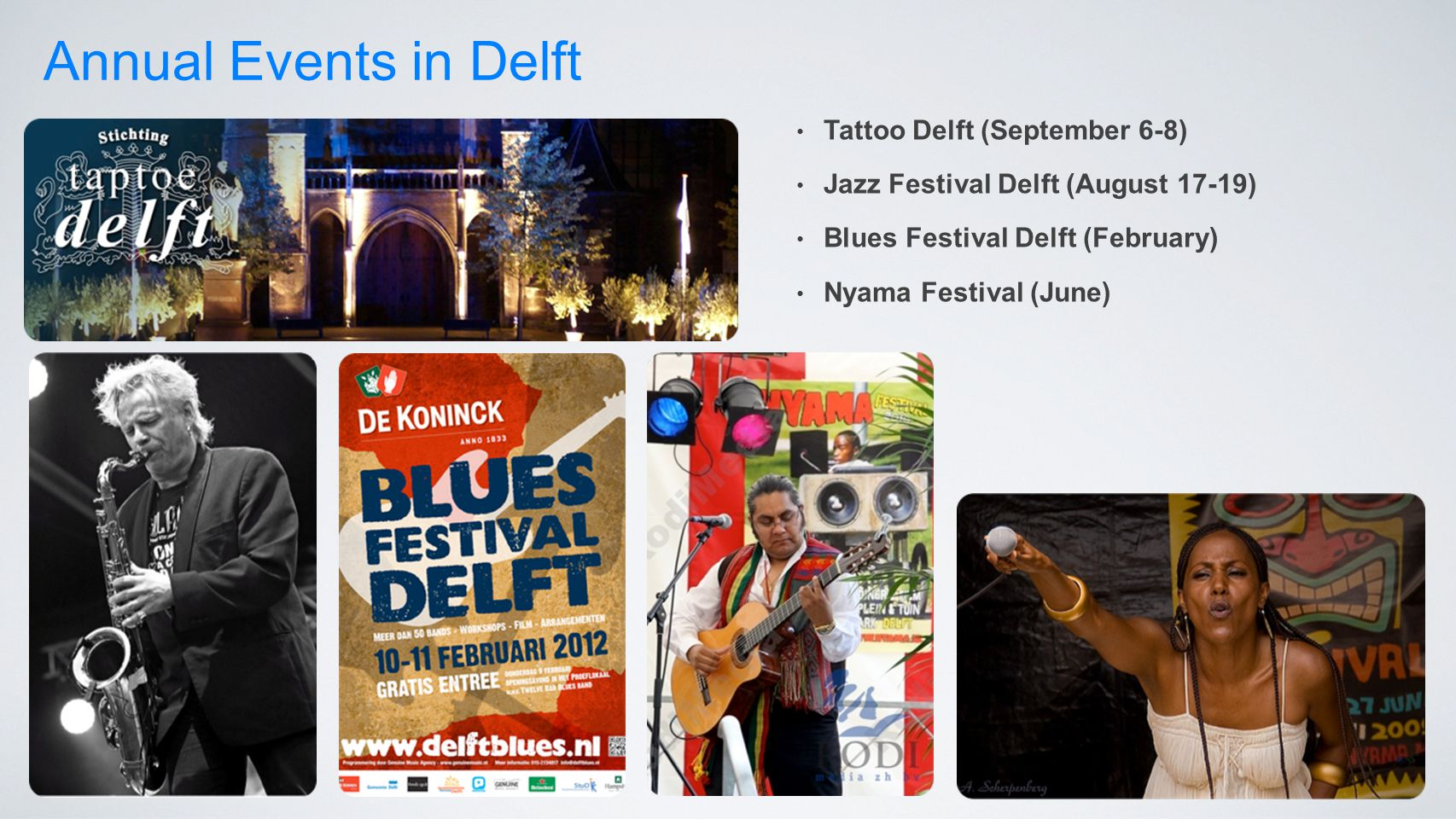 Annual Events in Delft Tattoo Delft (September 6-8) Jazz Festival Delft (August 17-19) Blues Festival Delft (February) Nyama Festival (June)