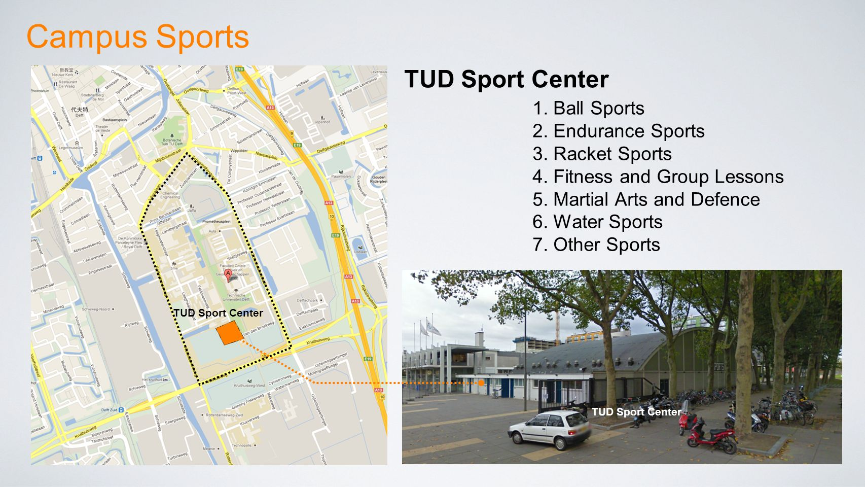 Campus Sports TUD Sport Center 1. Ball Sports 2. Endurance Sports 3. Racket Sports 4. Fitness and Group Lessons 5. Martial Arts and Defence 6. Water S
