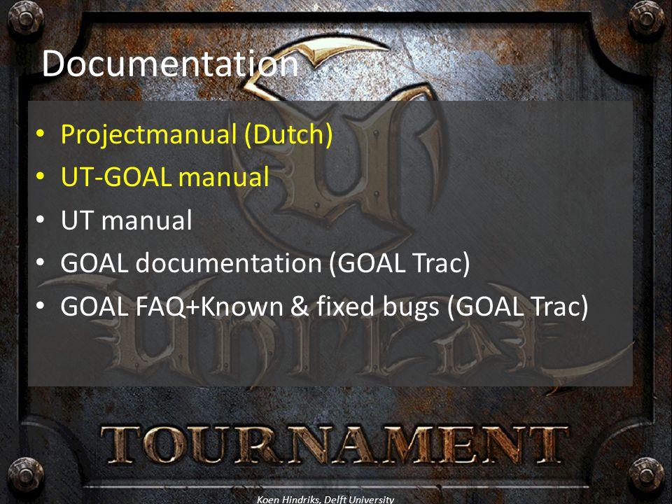 Koen Hindriks, Delft University Documentation Projectmanual (Dutch) UT-GOAL manual UT manual GOAL documentation (GOAL Trac) GOAL FAQ+Known & fixed bug