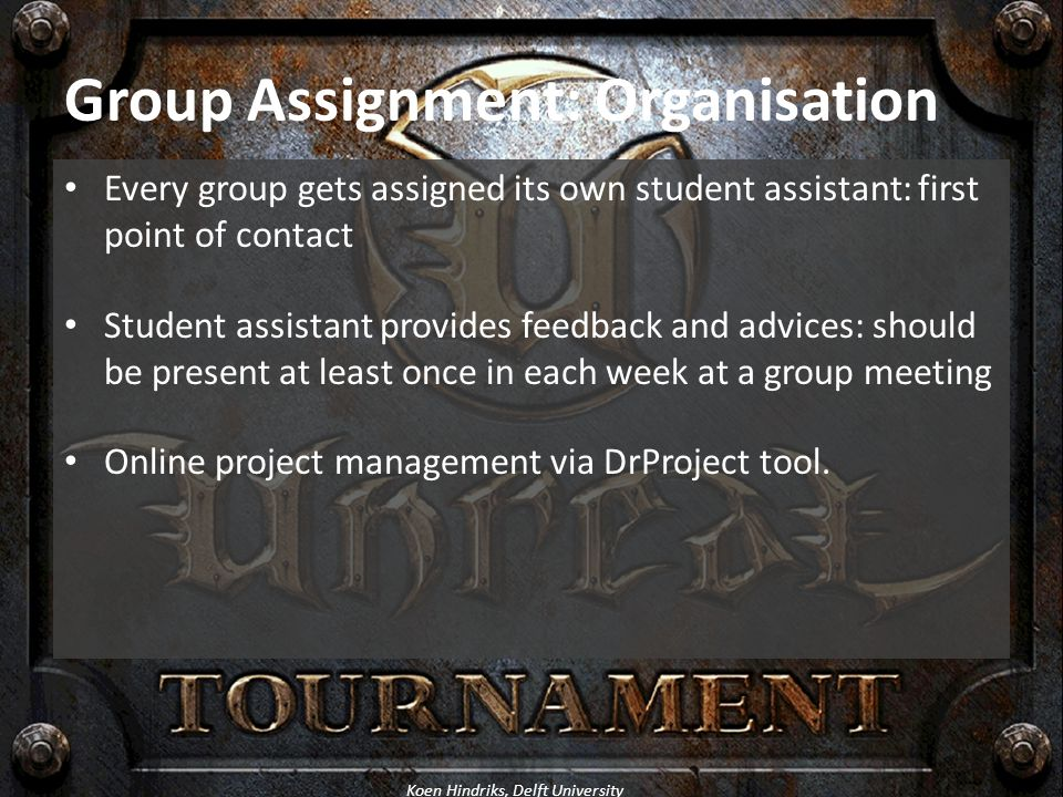 Koen Hindriks, Delft University Group Assignment: Organisation Every group gets assigned its own student assistant: first point of contact Student ass