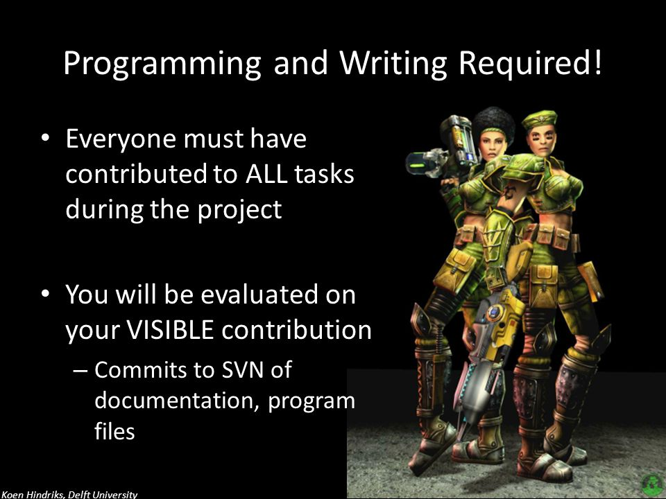 Koen Hindriks, Delft University Project Setup Main objective: Developing a Multi-Agent System in GOAL to Control a Team of Bots in UNREAL TOURNAMENT 2004