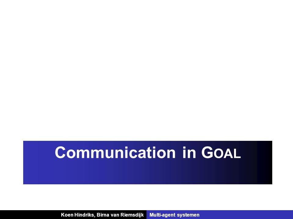 Koen Hindriks, Birna van Riemsdijk Multi-agent systemen Koen Hindriks, Birna van RiemsdijkMulti-agent systemen Communication in G OAL