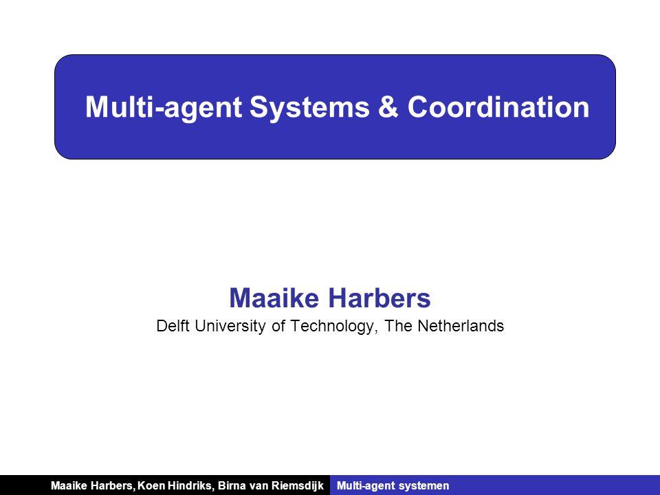 Koen Hindriks, Birna van RiemsdijkMulti-agent systemen Multi-agent Systems & Coordination Maaike Harbers Delft University of Technology, The Netherlan