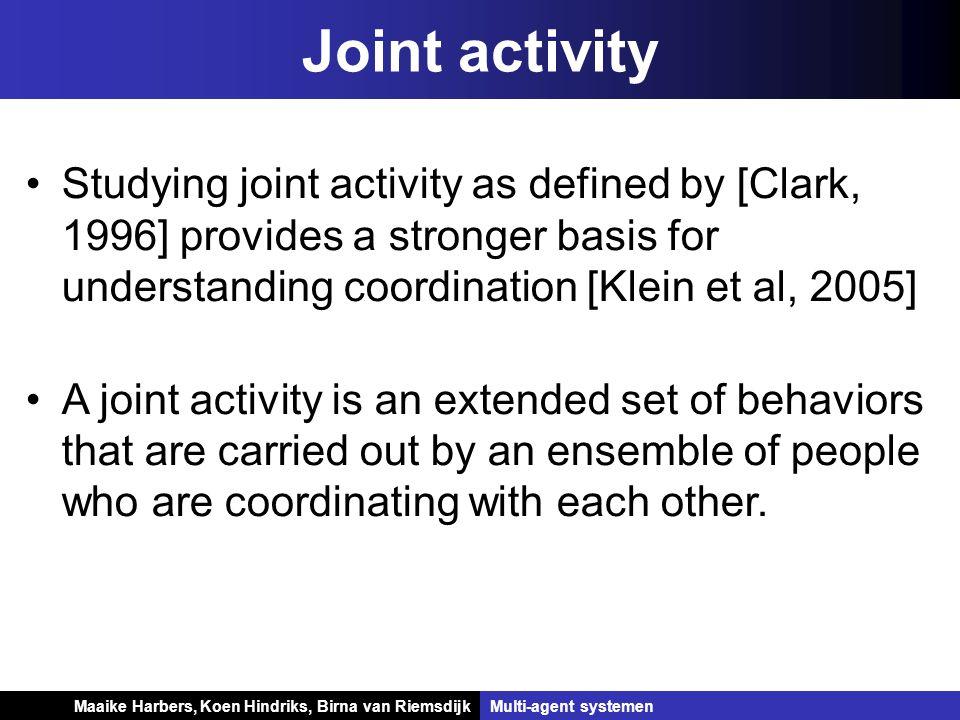 Koen Hindriks, Birna van Riemsdijk Multi-agent systemen Koen Hindriks, Birna van RiemsdijkMulti-agent systemen Joint activity Studying joint activity