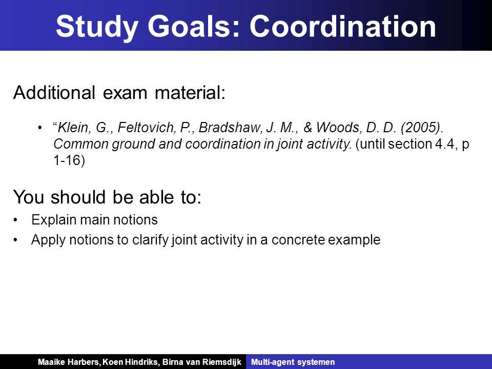 Koen Hindriks, Birna van Riemsdijk Multi-agent systemen Koen Hindriks, Birna van RiemsdijkMulti-agent systemen Study Goals: Coordination Additional ex