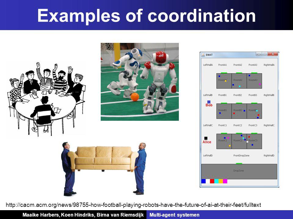 Koen Hindriks, Birna van Riemsdijk Multi-agent systemen Koen Hindriks, Birna van RiemsdijkMulti-agent systemen Examples of coordination http://cacm.ac