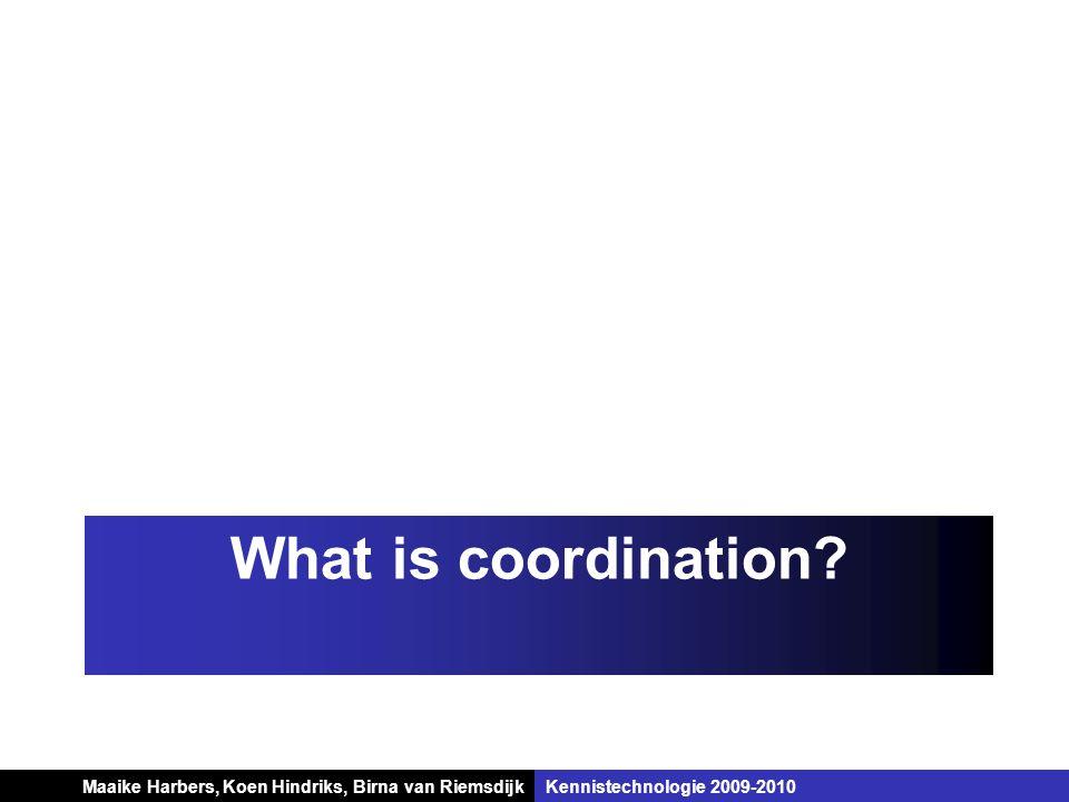 Koen Hindriks, Birna van Riemsdijk Multi-agent systemen Koen Hindriks, Birna van RiemsdijkKennistechnologie 2009-2010 What is coordination? Maaike Har