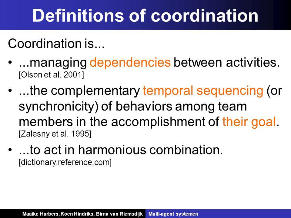 Koen Hindriks, Birna van Riemsdijk Multi-agent systemen Koen Hindriks, Birna van RiemsdijkMulti-agent systemen Definitions of coordination Coordinatio