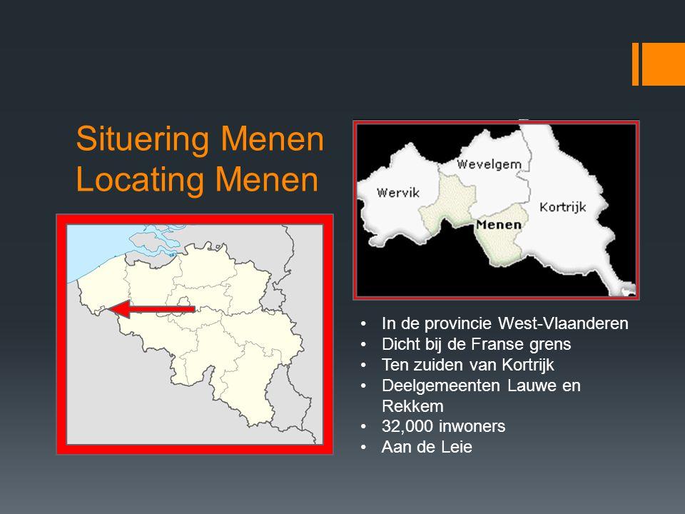 Situering Menen Locating Menen In de provincie West-Vlaanderen Dicht bij de Franse grens Ten zuiden van Kortrijk Deelgemeenten Lauwe en Rekkem 32,000 inwoners Aan de Leie