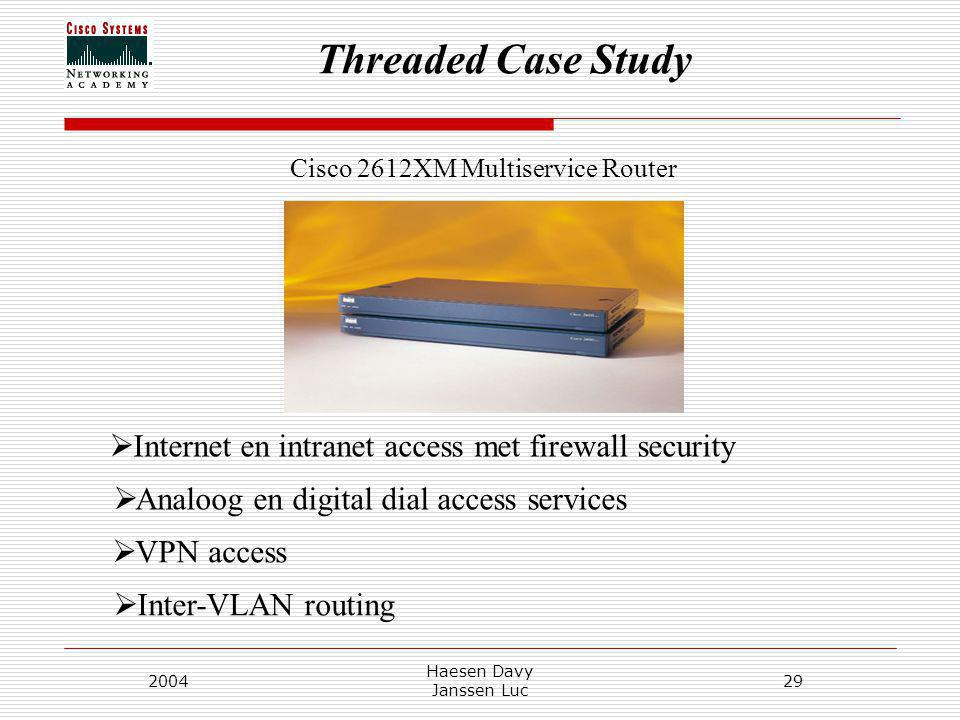 Threaded Case Study 2004 Haesen Davy Janssen Luc 29  Internet en intranet access met firewall security  Analoog en digital dial access services  VP