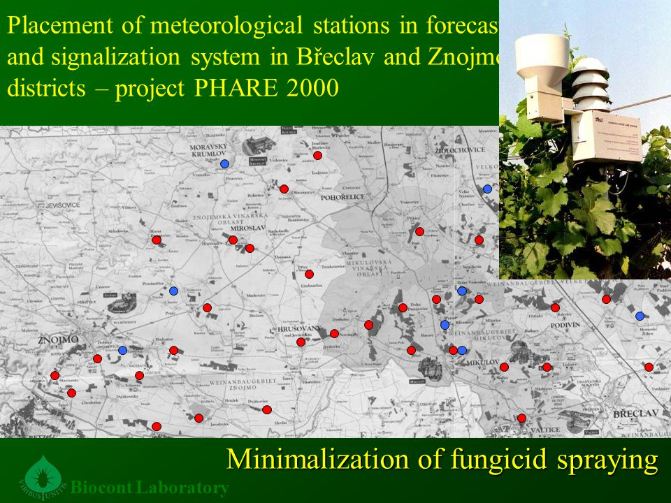 Placement of meteorological stations in forecast and signalization system in Břeclav and Znojmo districts – project PHARE 2000 Minimalization of fungicid spraying Biocont Laboratory