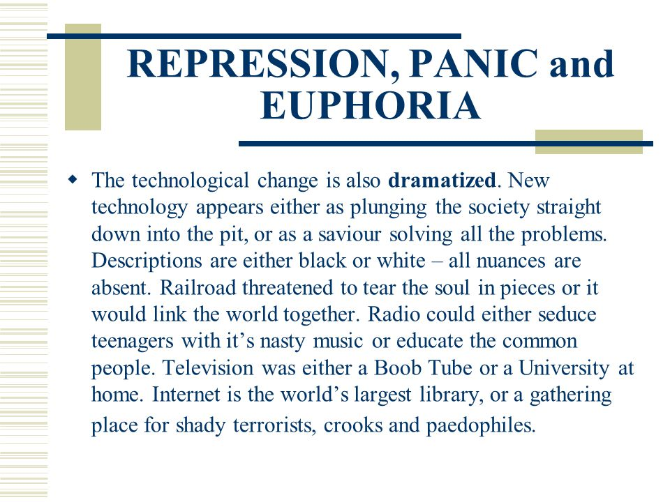 REPRESSION, PANIC and EUPHORIA  The technological change is also dramatized. New technology appears either as plunging the society straight down into