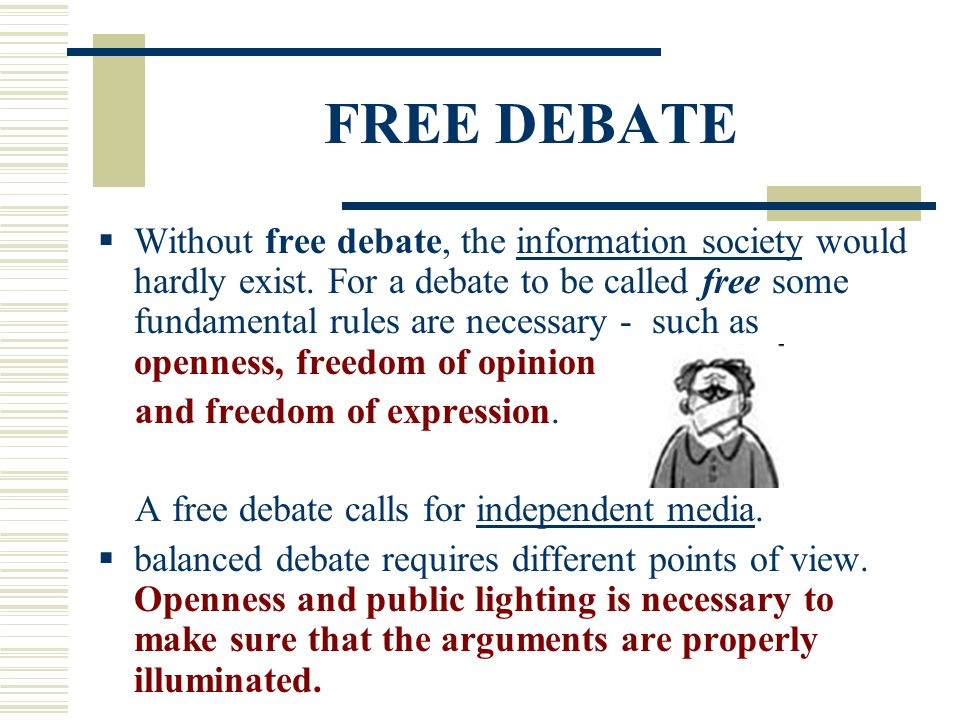 FREE DEBATE  Without free debate, the information society would hardly exist. For a debate to be called free some fundamental rules are necessary - s