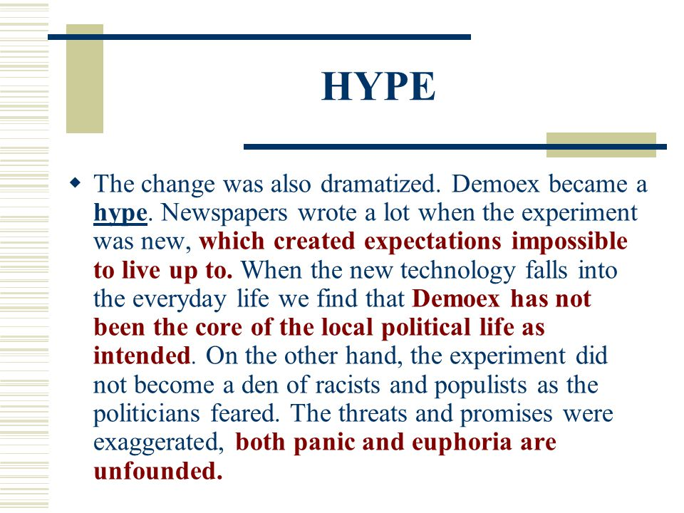 HYPE  The change was also dramatized. Demoex became a hype. Newspapers wrote a lot when the experiment was new, which created expectations impossible