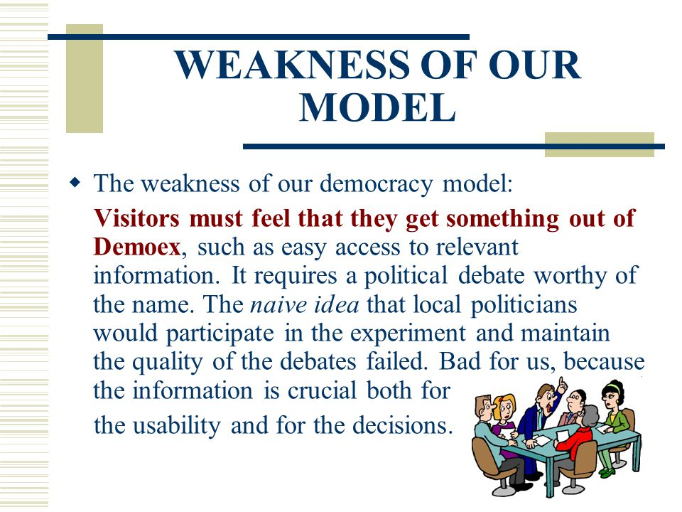 WEAKNESS OF OUR MODEL  The weakness of our democracy model: Visitors must feel that they get something out of Demoex, such as easy access to relevant