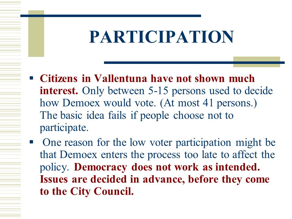 PARTICIPATION  Citizens in Vallentuna have not shown much interest. Only between 5-15 persons used to decide how Demoex would vote. (At most 41 perso