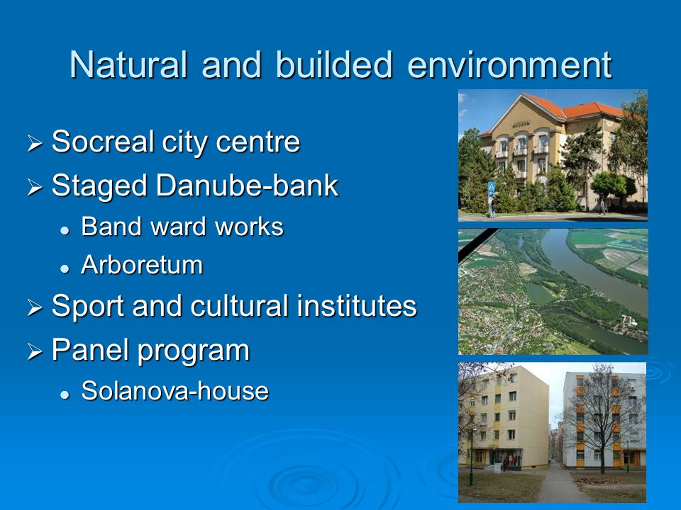 Natural and builded environment  Socreal city centre  Staged Danube-bank Band ward works Band ward works Arboretum Arboretum  Sport and cultural institutes  Panel program Solanova-house Solanova-house