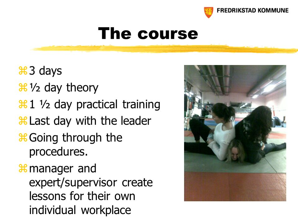 The course z3 days z½ day theory z1 ½ day practical training zLast day with the leader zGoing through the procedures.