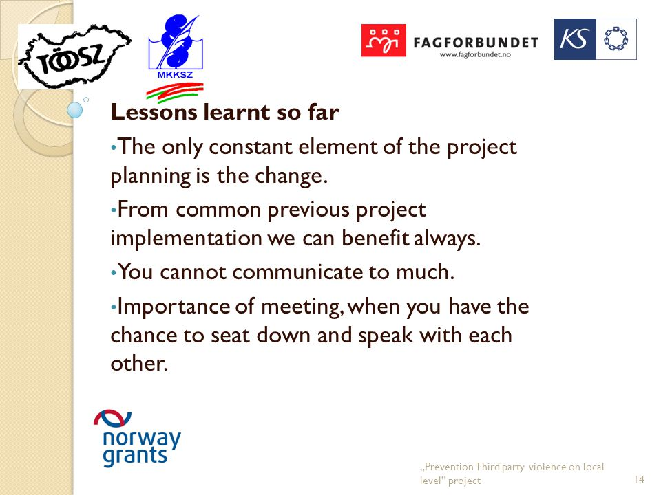 Lessons learnt so far The only constant element of the project planning is the change.