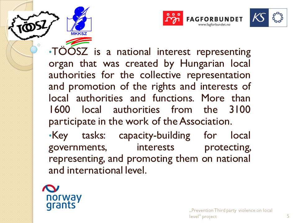 TÖOSZ is a national interest representing organ that was created by Hungarian local authorities for the collective representation and promotion of the rights and interests of local authorities and functions.