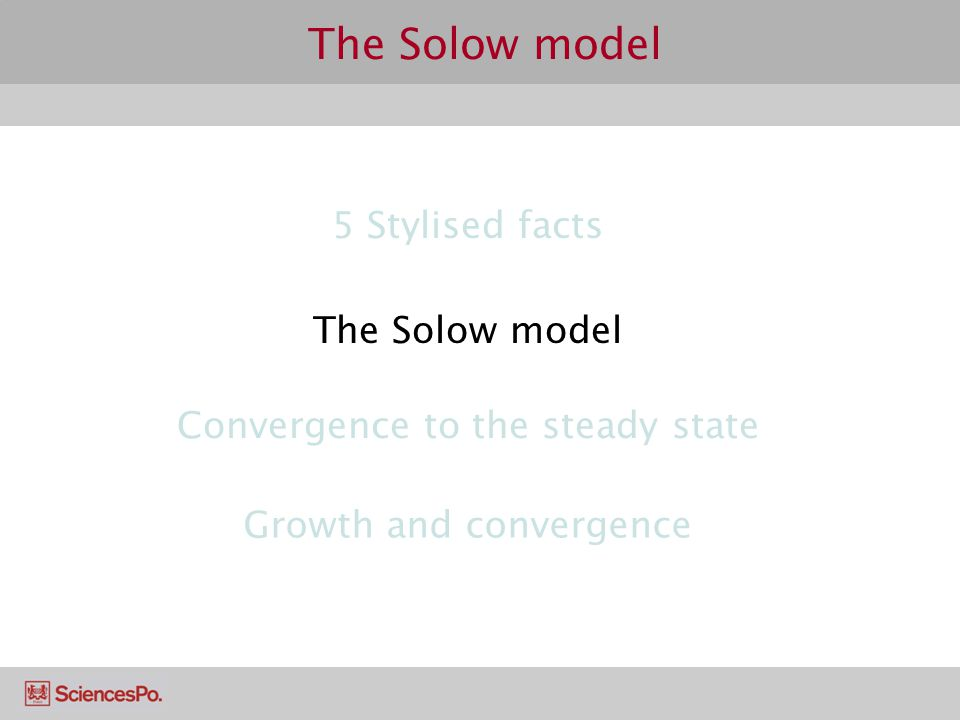 The Solow model 5 Stylised facts The Solow model Convergence to the steady state Growth and convergence