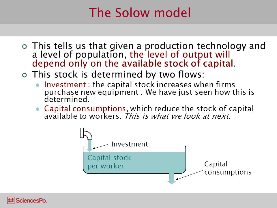 The Solow model This tells us that given a production technology and a level of population, the level of output will depend only on the available stoc