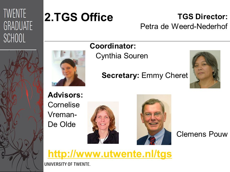 2.TGS Office TGS Director: Petra de Weerd-Nederhof Coordinator: Cynthia Souren Secretary: Emmy Cheret Advisors: Cornelise Vreman- De Olde Clemens Pouw http://www.utwente.nl/tgs