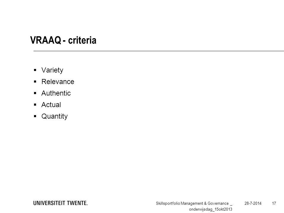 VRAAQ - criteria 28-7-2014Skillsportfolio Management & Governance _ onderwijsdag_15okt2013 17  Variety  Relevance  Authentic  Actual  Quantity