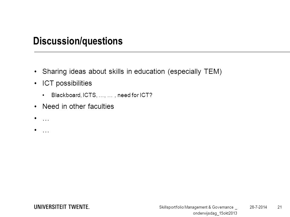 Discussion/questions Sharing ideas about skills in education (especially TEM) ICT possibilities Blackboard, ICTS, …, …, need for ICT? Need in other fa
