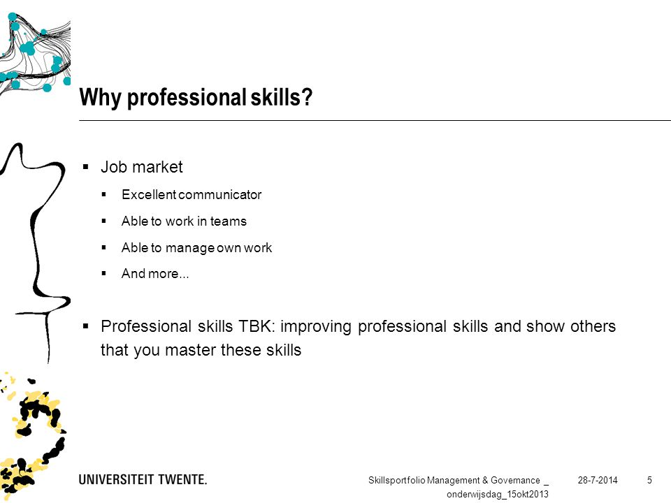 28-7-2014 5 Why professional skills?  Job market  Excellent communicator  Able to work in teams  Able to manage own work  And more...  Professio