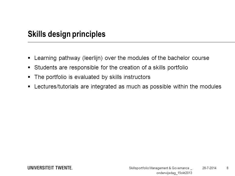 Skills design principles  Learning pathway (leerlijn) over the modules of the bachelor course  Students are responsible for the creation of a skills