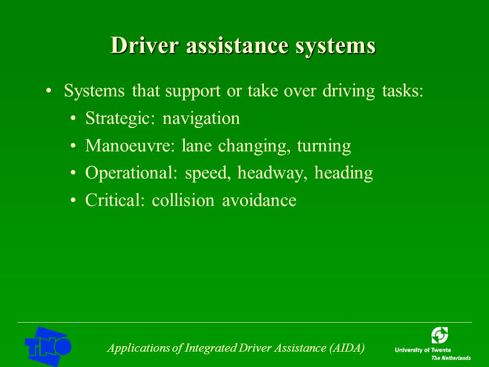 Applications of Integrated Driver Assistance (AIDA) Driver assistance systems Systems that support or take over driving tasks: Strategic: navigation M