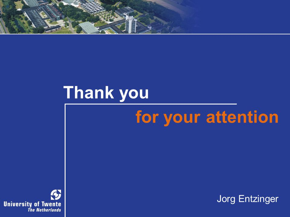 Thank you for your attention Jorg Entzinger