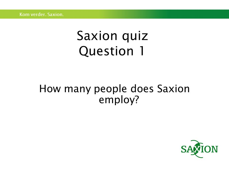 Kom verder. Saxion. Saxion quiz Question 1 How many people does Saxion employ