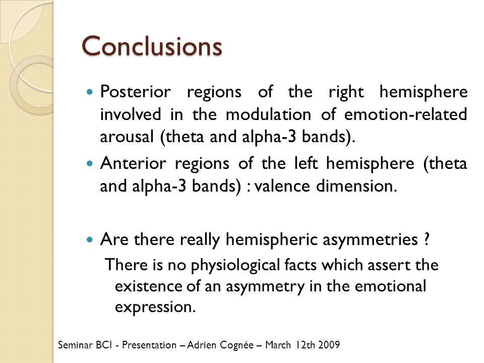 Conclusions Posterior regions of the right hemisphere involved in the modulation of emotion-related arousal (theta and alpha-3 bands). Anterior region