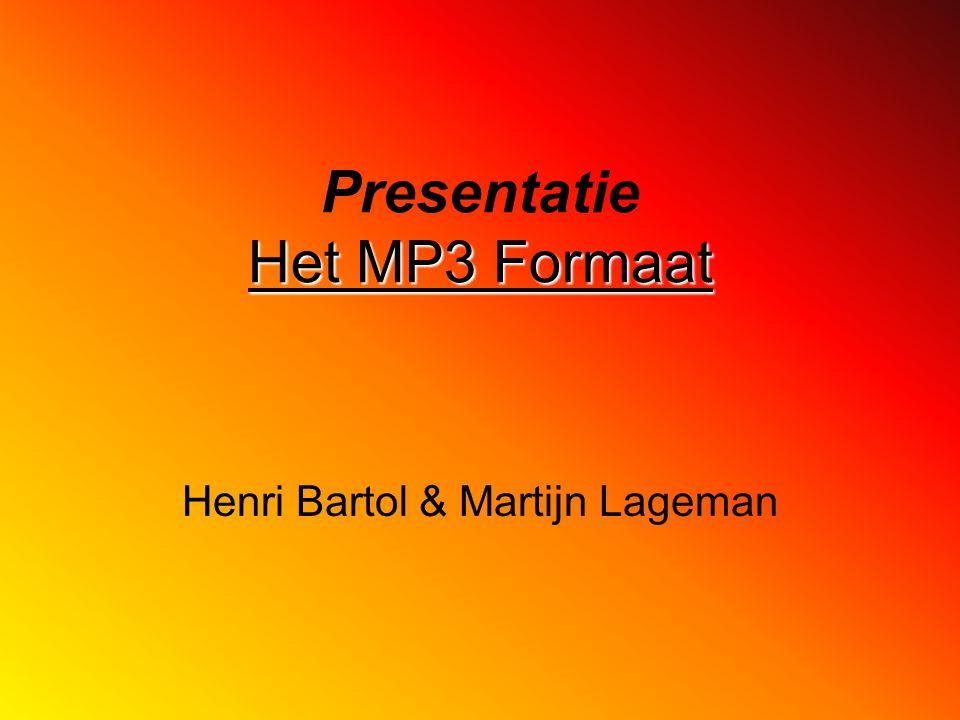 Het MP3 Formaat Presentatie Het MP3 Formaat Henri Bartol & Martijn Lageman