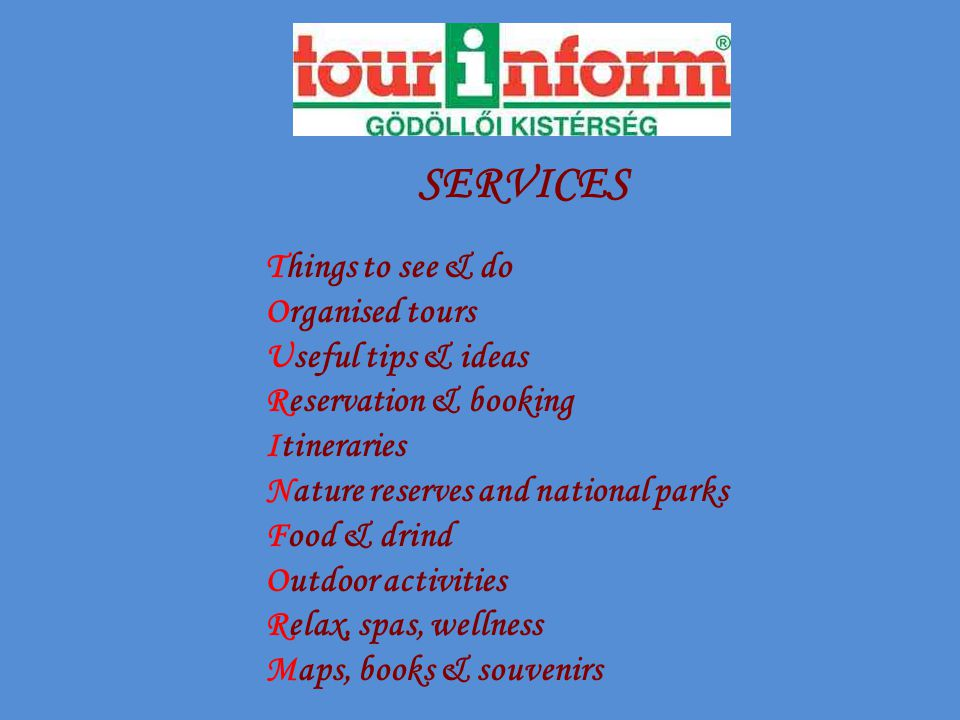 SERVICES Things to see & do Organised tours Useful tips & ideas Reservation & booking Itineraries Nature reserves and national parks Food & drind Outdoor activities Relax, spas, wellness Maps, books & souvenirs