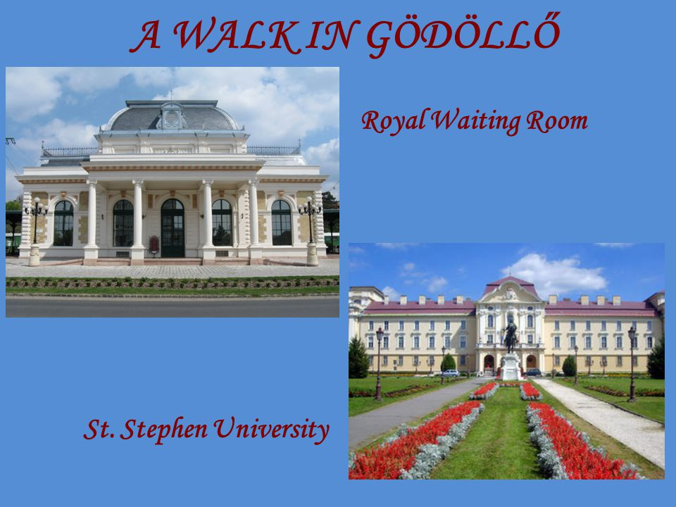 A WALK IN GÖDÖLLŐ Royal Waiting Room St. Stephen University