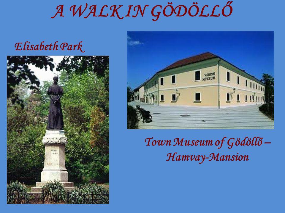A WALK IN GÖDÖLLŐ Town Museum of Gödöllő – Hamvay-Mansion Elisabeth Park